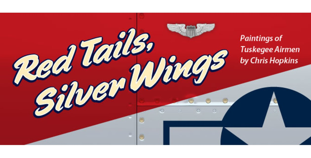Red Tails, Silver Wings: Paintings of Tuskegee Airmen by Chris Hopkins